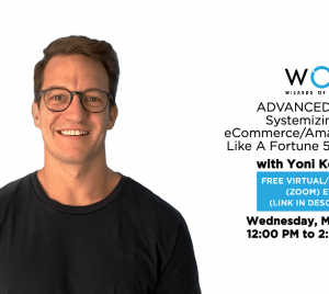 ADVANCED EVENT: Systemizing Your eCommerce/Amazon Business Like A Fortune 500 Company